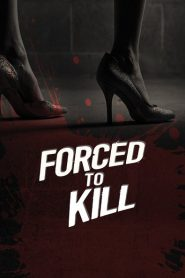 Forced to Kill 2017