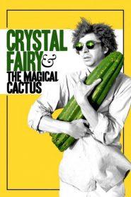 Crystal Fairy & the Magical Cactus 2013